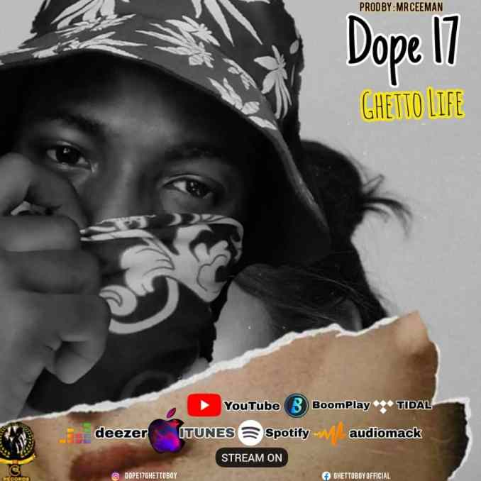 Mp3 Download: Dope17 – Ghetto Life