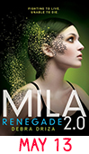 May 13: Renegade (MILA 2.0 #2) by Debra Driza