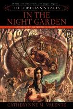 In the Night Garden (Orphan's Tales #1) by Catherynne M. Valente