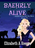 Baehrly Alive (Goldie Locke and the Were Bears #3) by Elizabeth A. Reeves