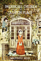 The Interrupted Tale (The Incorrigible Children of Ashton Place #4) by Maryrose Wood