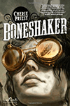 Boneshaker (The Clockwork Century #1) by Cherie Priest