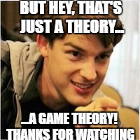 That S Just A Theory A N X Theory Imgflip