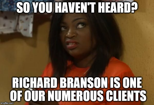 SO YOU HAVEN'T HEARD? RICHARD BRANSON IS ONE OF OUR NUMEROUS CLIENTS | made w/ Imgflip meme maker