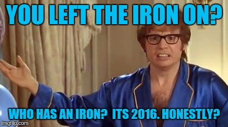 Image result for i left the iron on meme