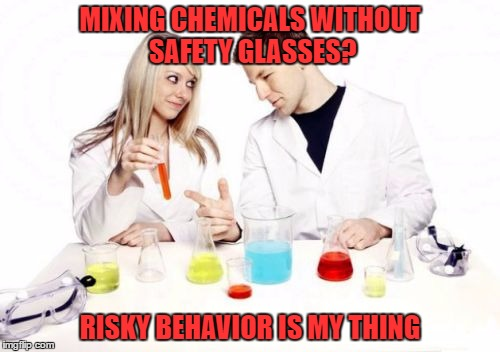 Pickup Professor Meme | MIXING CHEMICALS WITHOUT SAFETY GLASSES? RISKY BEHAVIOR IS MY THING | image tagged in memes,pickup professor | made w/ Imgflip meme maker