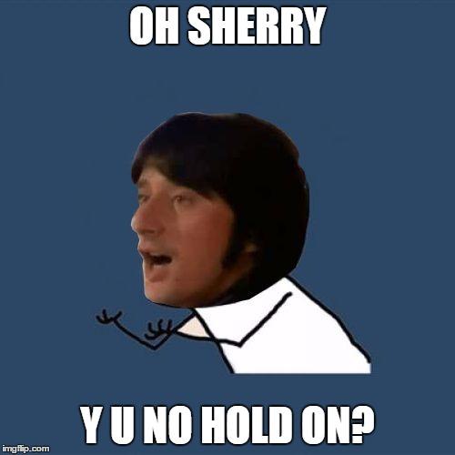 Y U No Steve Perry Memes Imgflip