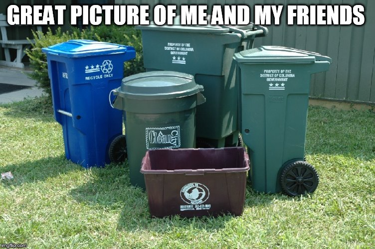 Trash Cans Memes Imgflip