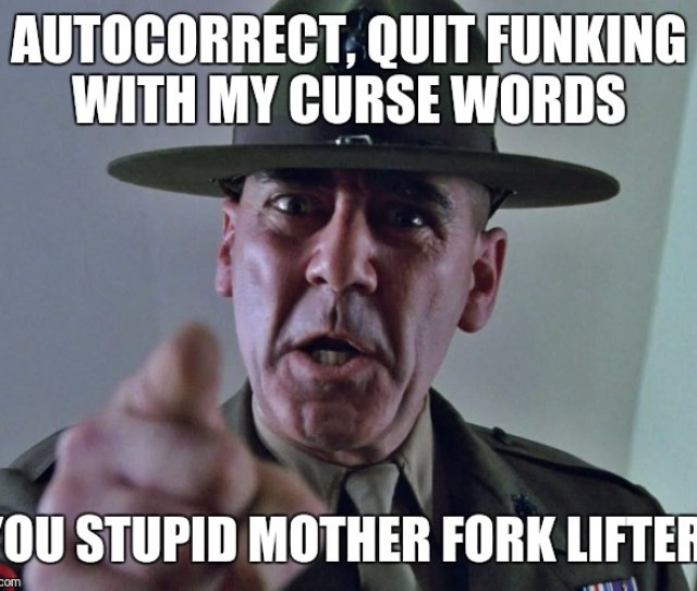 Gysgt Hartman Autocorrect Quit Funking With My Curse Words You Stupid Mother Fork Lifter