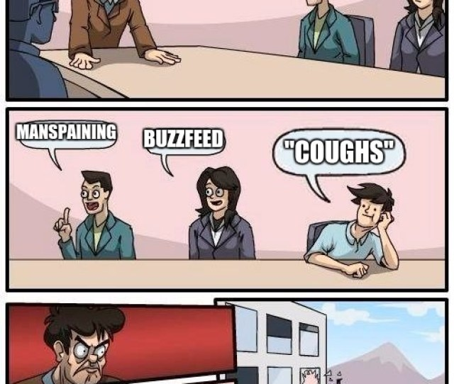 Boardroom Meeting Suggestion Meme We Need Feminist Shit Manspaining Buzzfeed Coughs Image