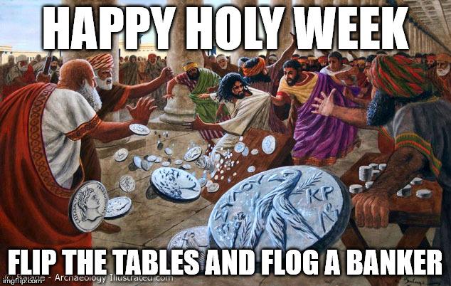 Jesus Table Flipping Christ Memes Imgflip