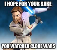 Image Tagged In Obi Wan Kenobi Clone Wars Obi Wan Kenobi Clone