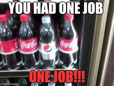 You Had One Job Misc Quickmeme