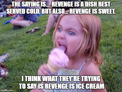 Ice Cream Revenge Imgflip