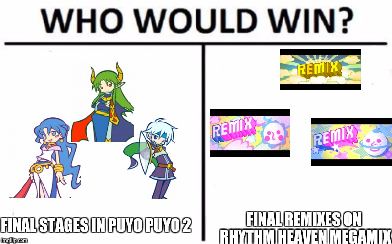 Which Of Those Would Win Puyo Puyo Or Rhythm Heaven Imgflip