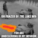 Panzer Of The Lake Meme Generator Imgflip