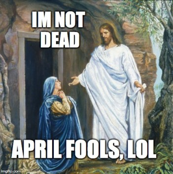 Image result for jesus april fools