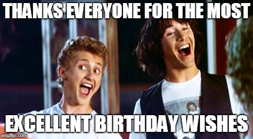 Image Tagged In Thanks Everyone For The Most Excellent Birthday Wishes Imgflip