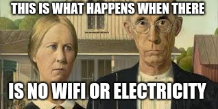 No Wifi Or Electricity American Gothic Imgflip