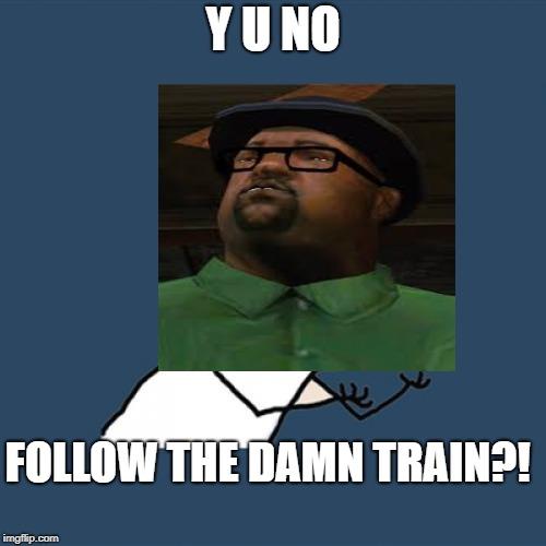 All You Had To Do Was Follow The Damn Train Cj 9gag