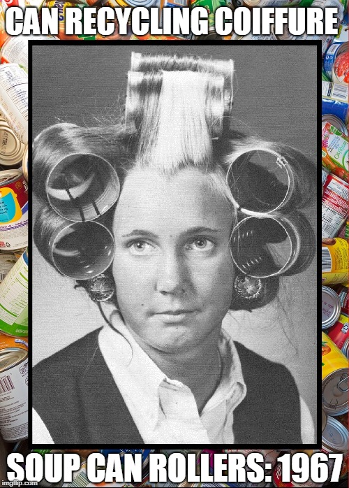 Recycling Cans And Hair Styles Imgflip