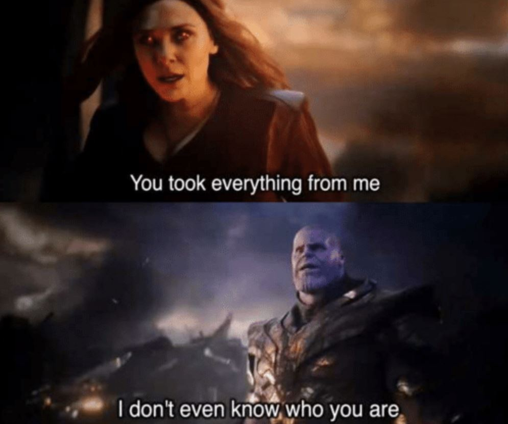 You Took Everything From Me I Don T Even Know Who You Are Meme