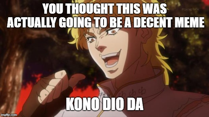 But It Was Me Dio Imgflip