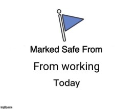 Image result for marked safe from working today