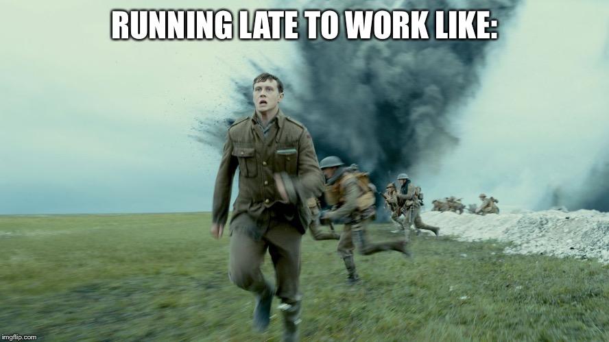 1917 Running Scene Running Late To Work Like Imgflip