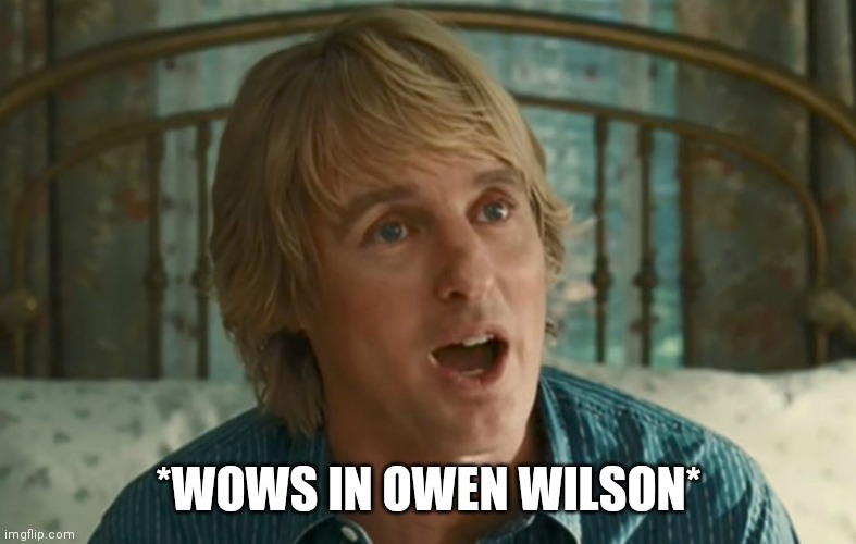 Owen Wilson Wow Memes Gifs Imgflip