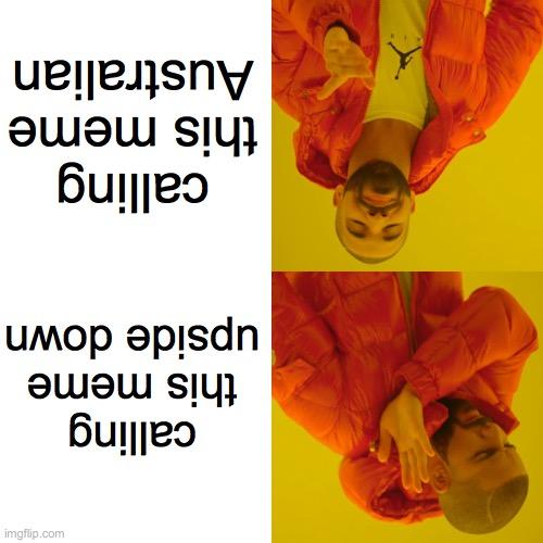 Person Being Upside Down Is Dumb Australians Make A Meme