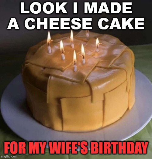 It Is Actually My Wife S Birthday Today Imgflip