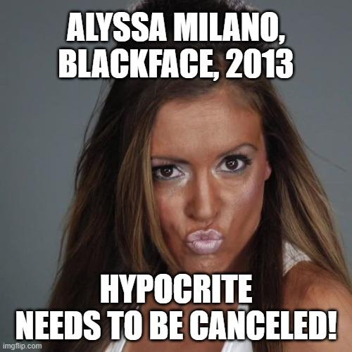 Alyssa Milano, Blackface Hypocrite - Imgflip
