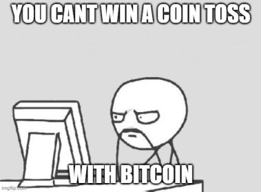 Computer Guy Meme |  YOU CANT WIN A COIN TOSS; WITH BITCOIN | image tagged in memes,computer guy | made w/ Imgflip meme maker