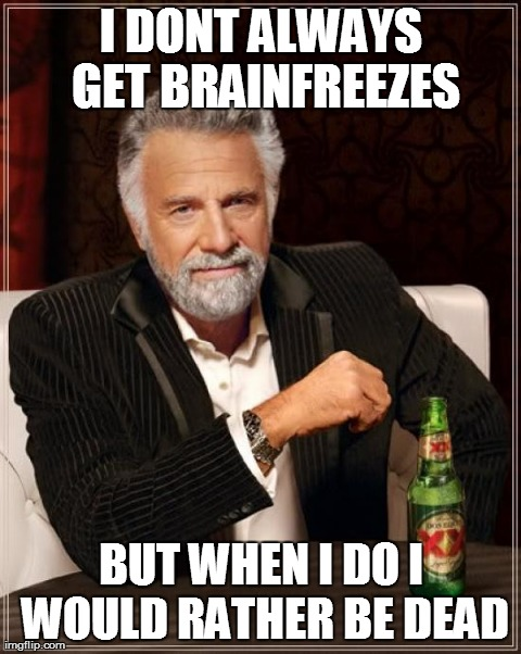 Brainfreezes are just awful.