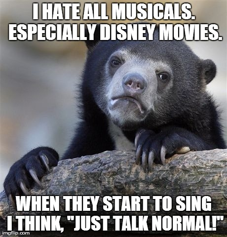 Thought this since I was a little kid and was forced to watch the Jungle Book.