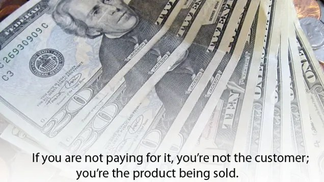 If You Re Not Paying For It You Re The Product