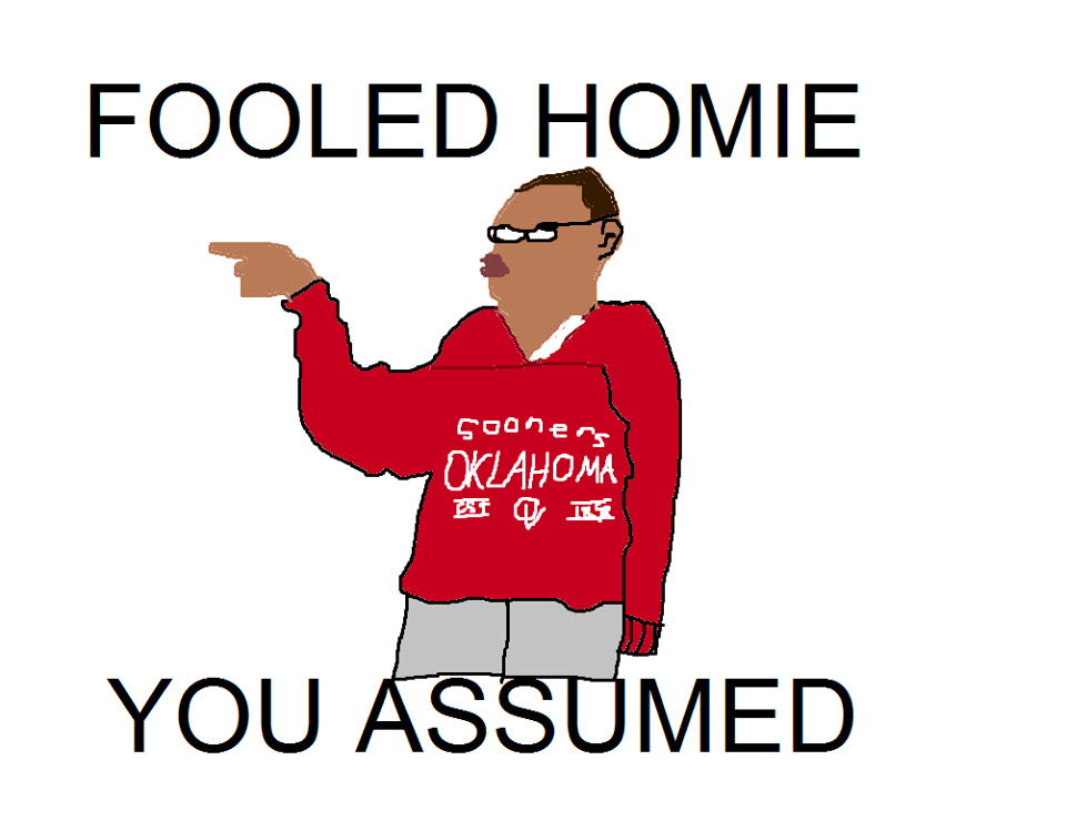 Fooled Homie You Assumed Sike Nigga You Thought Know Your Meme