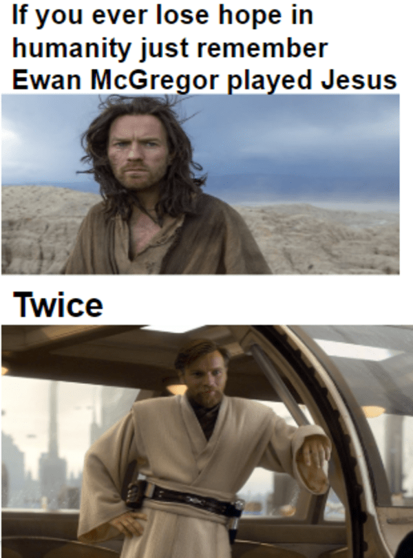 He Is The Messiah R Prequelmemes Prequel Memes Know Your Meme