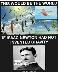If Isaac Newton Had Not Invented Gravity Troll Science Troll