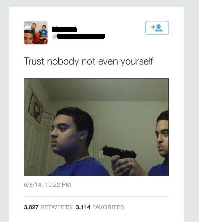 Trust Nobody, Not Even Yourself | Know Your Meme