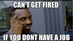 roll safe meme about how you can't get fired if you don't have a job