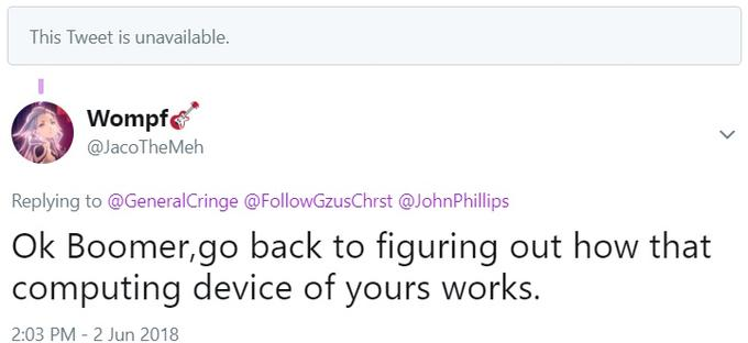 This Tweet is unavailable. Wompf @JacoTheMeh Replying to @GeneralCringe @FollowGzusChrst @JohnPhillips Ok Boomer,go back to figuring out how that computing device of yours works. 2:03 PM 2 Jun 2018 Text Font Pink Line Purple Magenta Document