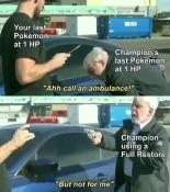 """L ulfishrrrr Your last Pokemon at 1 HP Champion's last Pokemon at 1 HP """"Ahh call an ambulance!"""" Champion using a Full Restore """"But not for me"""" Vehicle door Windshield Mode of transport Auto part Driving Automotive exterior Automotive window part Vehicle"""