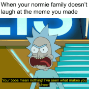 When your normie family doesn't laugh at the meme you made Your boos mean nothing! I've seen what makes you cheer! Cartoon Text Line