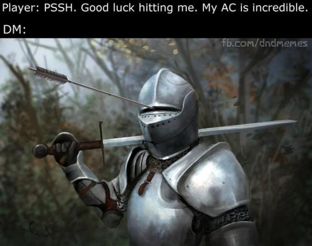 Player: PSSH. Good luck hitting me. My AC is incredible. DM: fb.com/dndmMemes Armour Knight
