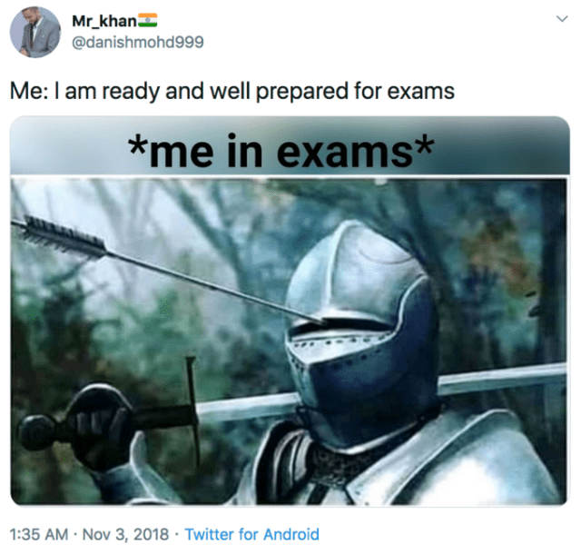 Mr_khan @danishmohd999 Me:I am ready and well prepared for exams *me in exams* 1:35 AM · Nov 3, 2018 · Twitter for Android