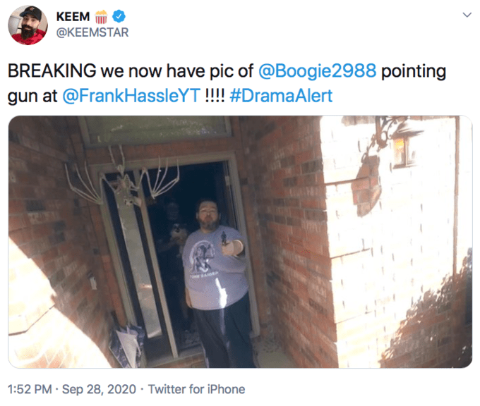 KEEM @KEEMSTAR BREAKING we now have pic of @Boogie2988 pointing gun at @FrankHassleYT !!!! #DramaAlert 1:52 PM · Sep 28, 2020 · Twitter for iPhone > Text