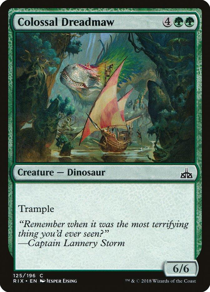"""Colossal Dreadmaw Creature - Dinosaur Trample """"Remember when it was the most terrifying thing you'd ever seen?"""" Captain Lannery Storm 6/6 125/196 C RIX • EN K JESPER EJSING TM & © 2018 Wizards of the Coast Magic: The Gathering Magic: The Gathering Online Games"""