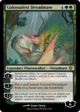 Colossalest Dreadmaw Legendary Planeswalker- Dreadmaw Search your library for a card named Colossal +3 1: Dreadmaw, reveal it, and put it into your hand. Shuffle your library. Put a card named Colossal Dreadmaw from your hand onto the battlefield. -3 -12( All nonland cards in all zones lose all abilities and become 6/6 green dinosaur creature cards with trample named Colossal Dreadmaw. 6 Jesper Ejsing http://mtgeardsmith.com/ Magic: The Gathering